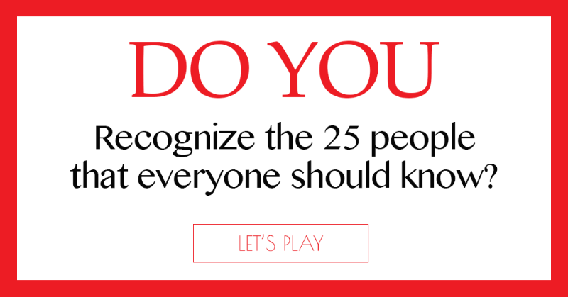 Do You Recognize The 25 People That Everyone Should Know?