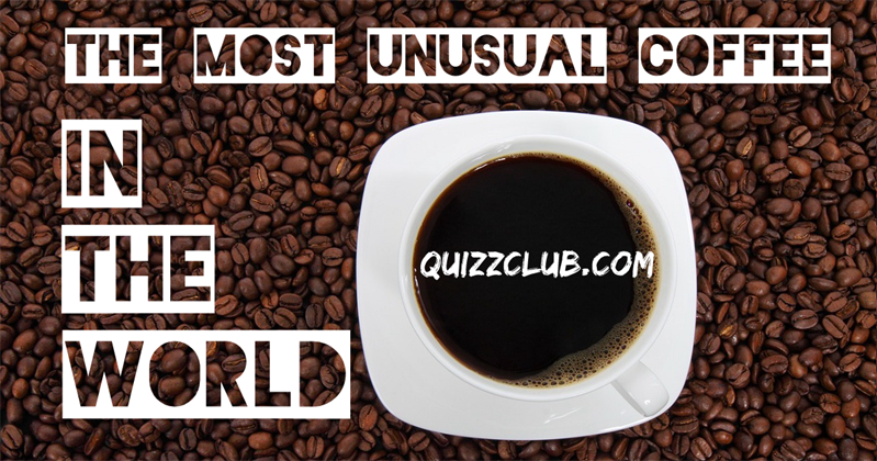 The most unusual coffee in the world