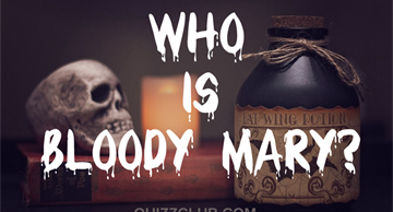 Who is Bloody Mary?