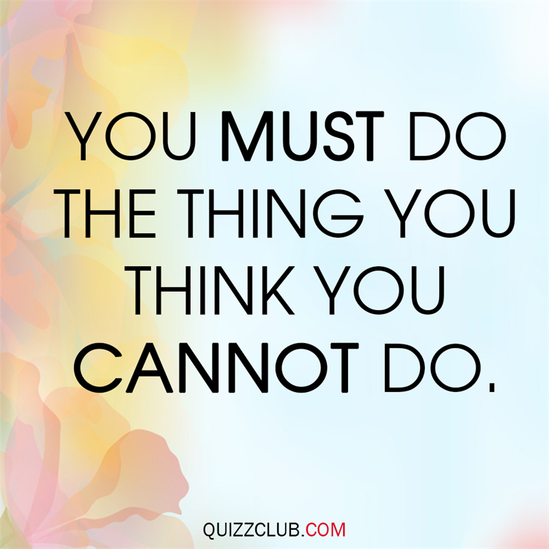 Society Story: You must do the things you think you cannot do.