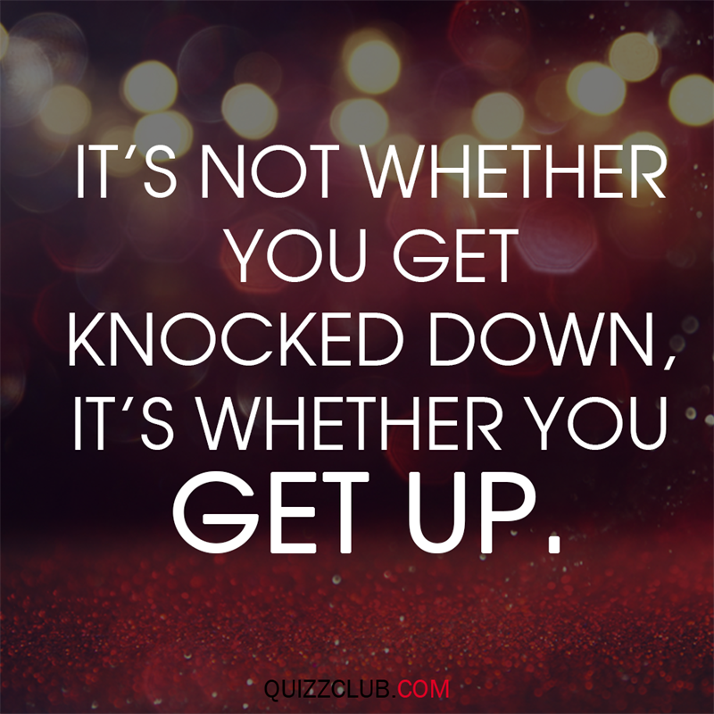 Society Story: It's not whether you get knocked down, it's whether you get up.