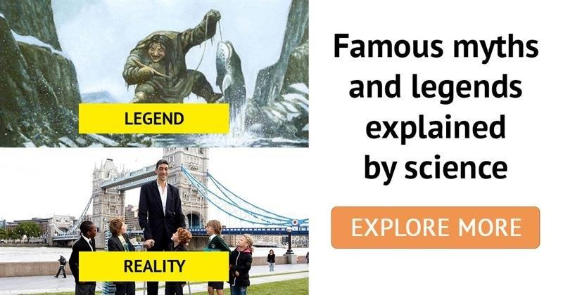 Science Story: ​10 famous legends that have been scientifically explained