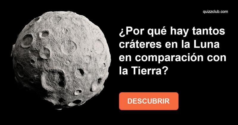 Сiencia Historia: ¿Por qué hay tantos cráteres en la Luna en comparación con la Tierra?