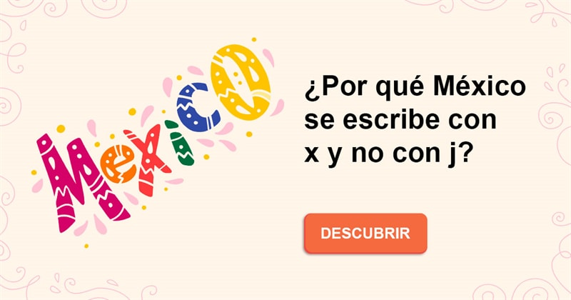 Historia Historia: ¿Por qué México se escribe con x y no con j?