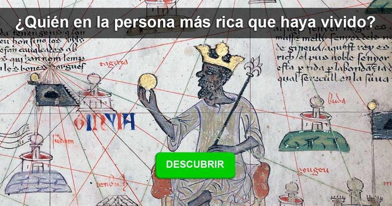 Historia Historia: ¿Quién en la persona más rica que haya vivido?