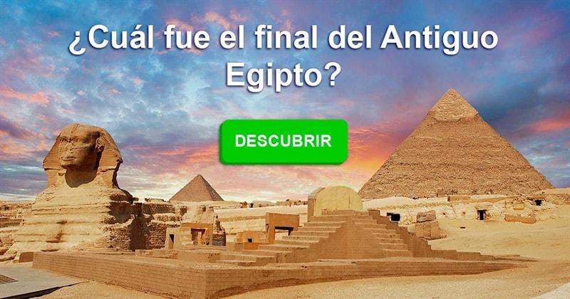 Geografía Historia: ¿Cuál fue el final del Antiguo Egipto?