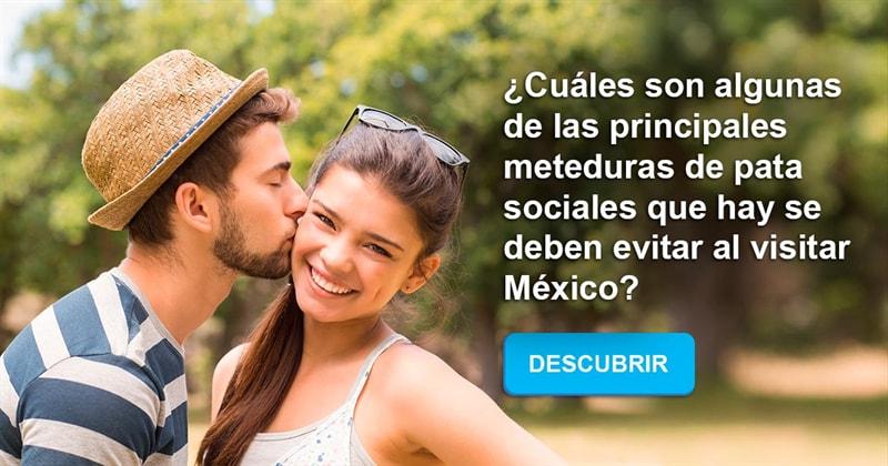 Geografía Historia: ¿Cuáles son algunas de las principales meteduras de pata sociales que hay se deben evitar al visitar México?
