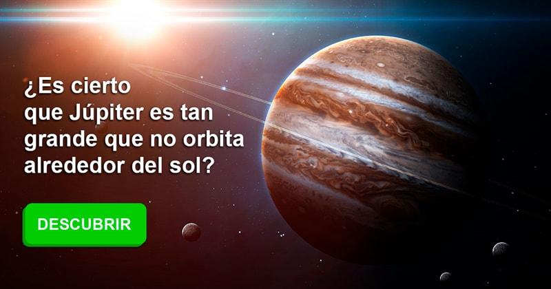 Geografía Historia: ¿Es cierto que Júpiter es tan grande que no orbita alrededor del sol?