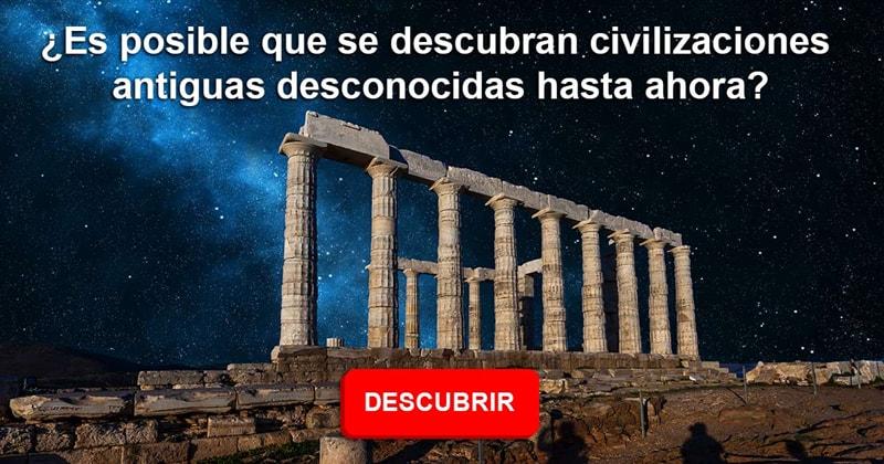 Historia Historia: ¿Es posible que se descubran civilizaciones antiguas desconocidas hasta ahora?