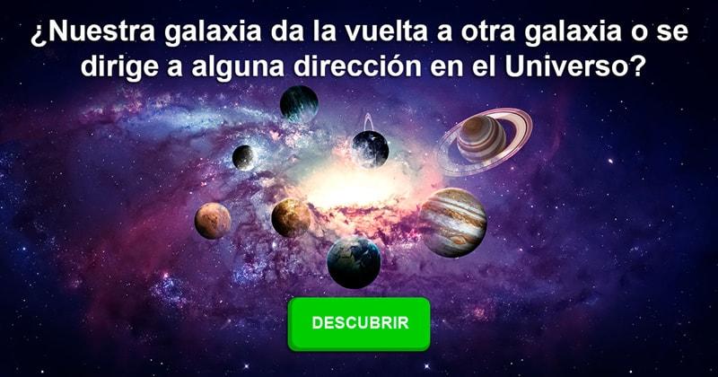 Geografía Historia: ¿Nuestra galaxia da la vuelta a otra galaxia o se dirige a alguna dirección en el Universo?