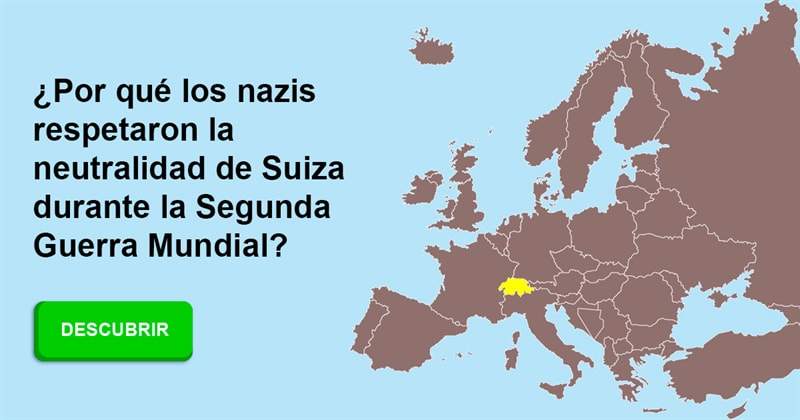 Geografía Historia: ¿Por qué los nazis respetaron la neutralidad de Suiza durante la Segunda Guerra Mundial?