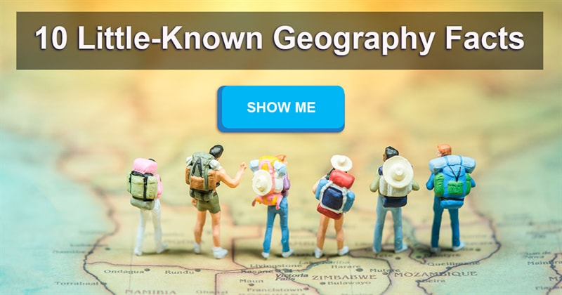 Geography Story: What are some really cool geographical facts?