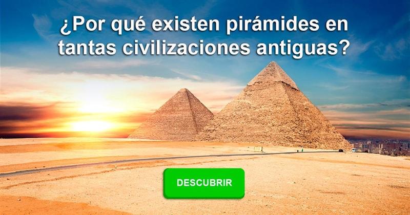 Cultura Historia: ¿Por qué existen pirámides en tantas civilizaciones antiguas?