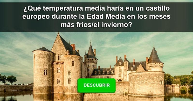 Historia Historia: ¿Qué temperatura media haría en un castillo europeo durante la Edad Media en los meses más fríos/el invierno?