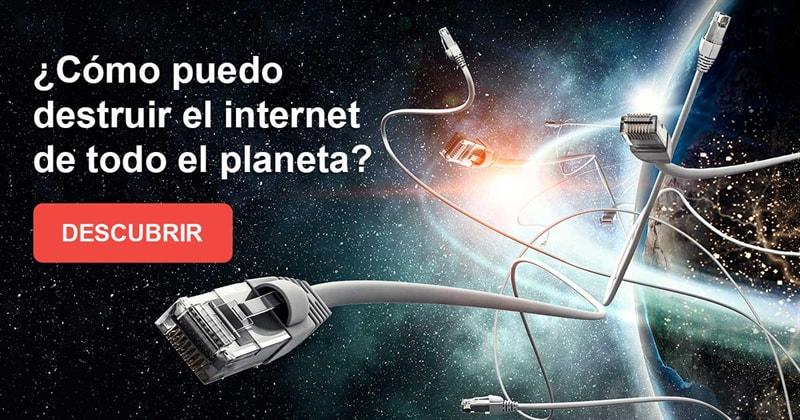 Сiencia Historia: ¿Cómo puedo destruir el internet de todo el planeta Tierra?