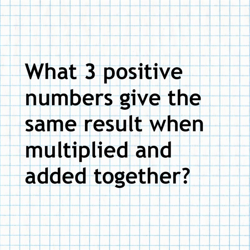 Science Story: What 3 positive numbers give the same result when multiplied and added together?