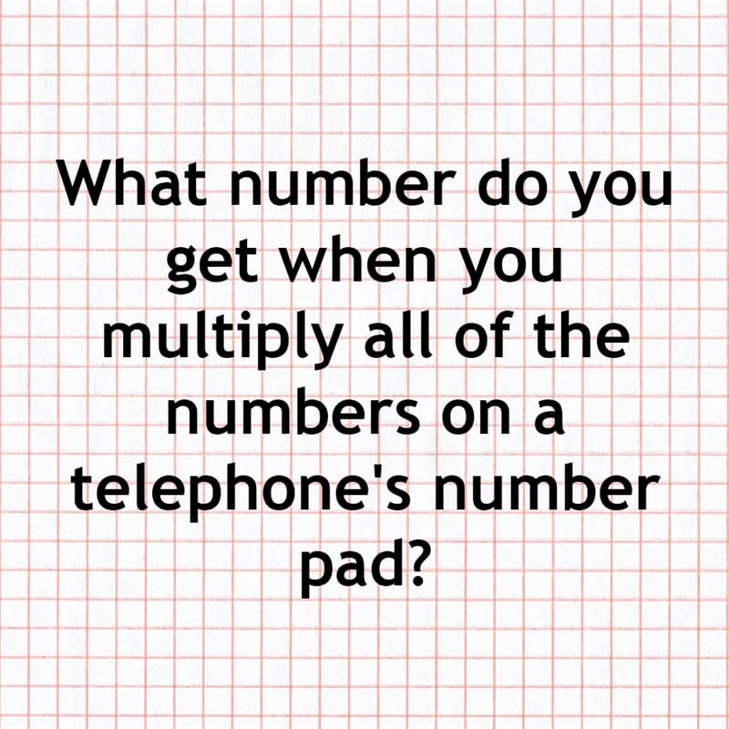 Science Story: What number do you get when you multiply all of the numbers on a telephone's number pad?