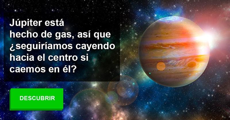 Geografía Historia: Júpiter está hecho de gas, así que ¿seguiríamos cayendo hacia el centro si caemos en él?