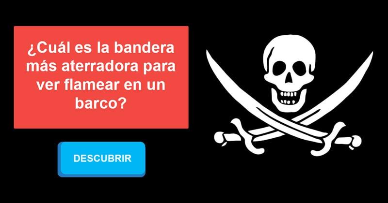 Geografía Historia: ¿Cuál es la bandera más aterradora para ver flamear en un barco?