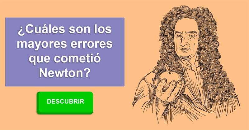 Сiencia Historia: ¿Cuáles son los mayores errores que cometió Newton?