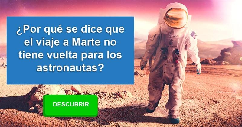 Geografía Historia: ¿Por qué se dice que el viaje a Marte no tiene vuelta para los astronautas?