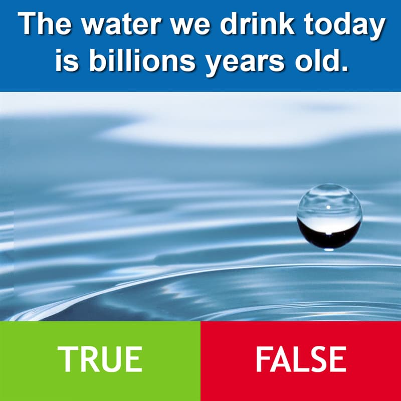 Culture Story: The water we drink today is billions years old.