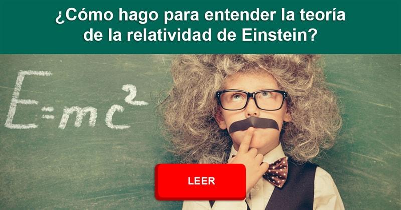 Сiencia Historia: ¿Cómo hago para entender la teoría de la relatividad de Einstein?