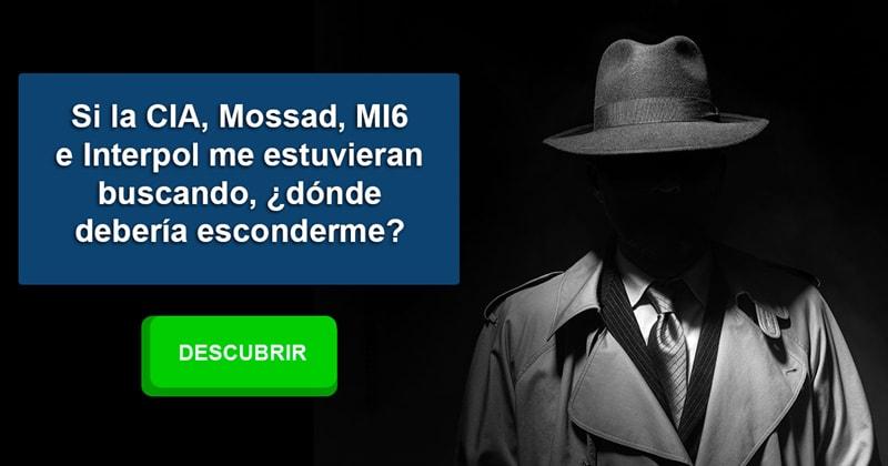 Historia Historia: Si la CIA, Mossad, MI6 e Interpol me estuvieran buscando, ¿dónde debería esconderme?