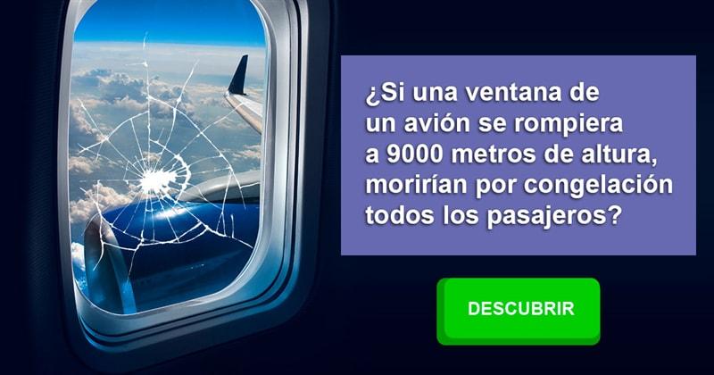 Сiencia Historia: ¿Si una ventana de un avión se rompiera a 9000 metros de altura, morirían por congelación todos los pasajeros?