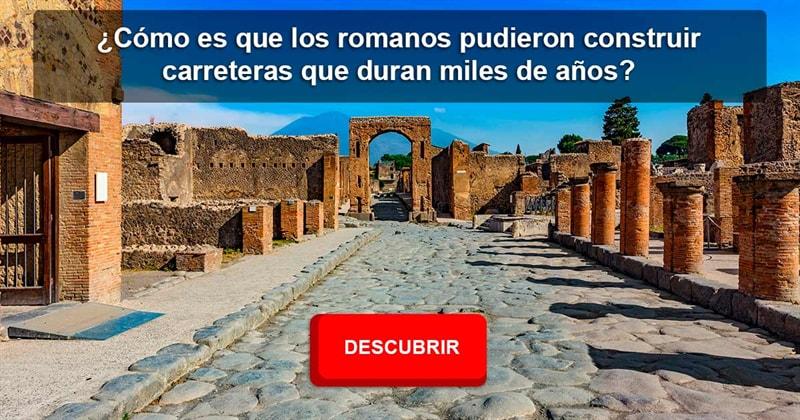 Cultura Historia: ¿Cómo es que los romanos pudieron construir carreteras que duran miles de años pero nosotros no podemos construir carreteras que se mantengan sin baches por al menos cinco años?