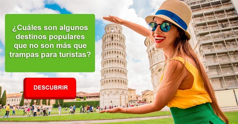 Geografía Historia: ¿Cuáles son algunos destinos populares que no son más que trampas para turistas?