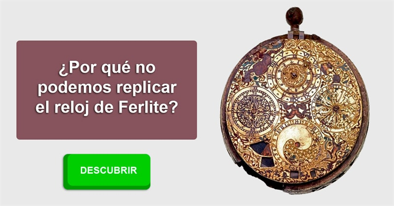 Сiencia Historia: ¿Por qué no podemos replicar el reloj de Ferlite?