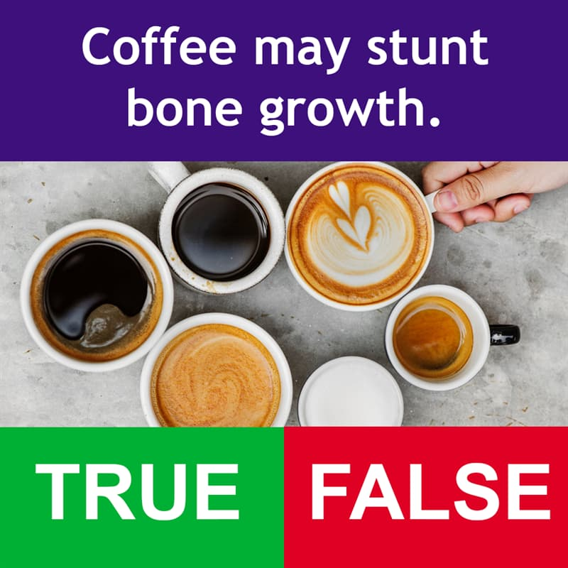 Science Story: Coffee may stunt bone growth.