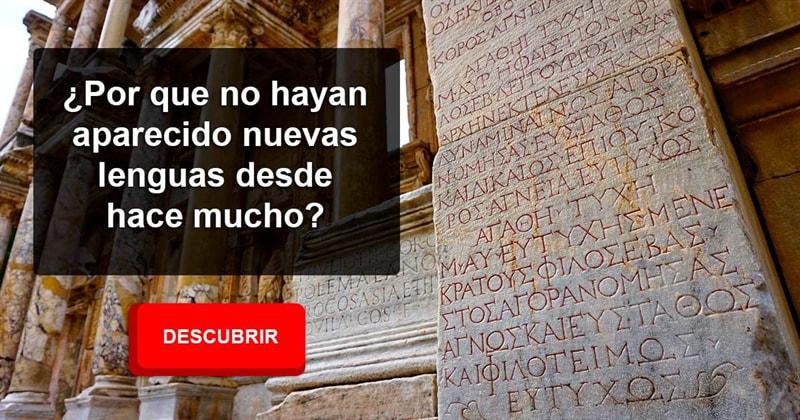 Historia Historia: ¿Cómo es posible que las lenguas romances aparecieran hacia el 700 d.C., pero que no hayan aparecido nuevas lenguas desde entonces?