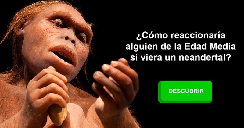 Cultura Historia: ¿Cómo reaccionaría alguien de la Edad Media si viera un neandertal?