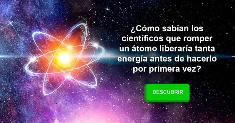 Сiencia Historia: ¿Cómo sabían los científicos que romper un átomo liberaría tanta energía antes de hacerlo por primera vez?