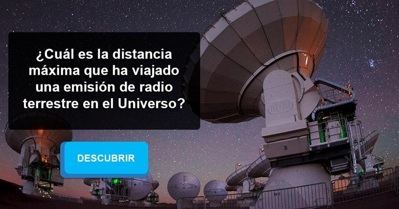 Сiencia Historia: ¿Cuál es la distancia máxima que ha viajado una emisión de radio terrestre en el Universo?