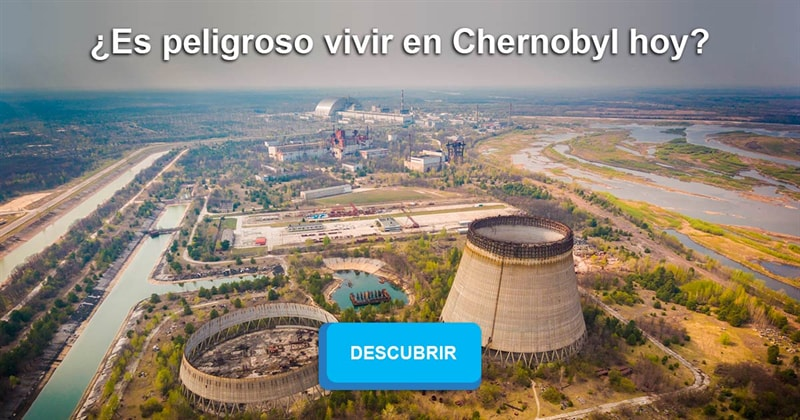 Geografía Historia: ¿Es peligroso vivir en Chernobyl hoy?