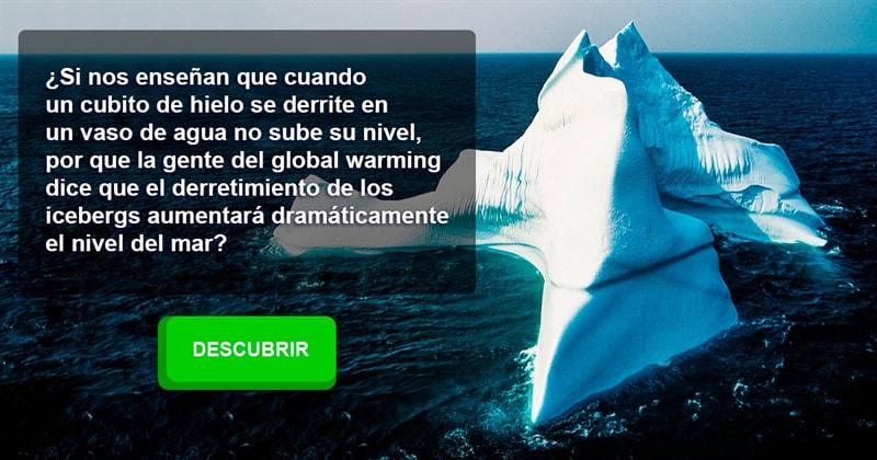 Geografía Historia: ¿Si nos enseñan que cuando un cubito de hielo se derrite en un vaso de agua no sube su nivel, por que la gente del global warming dice que el derretimiento de los icebergs aumentará dramáticamente el nivel del mar?
