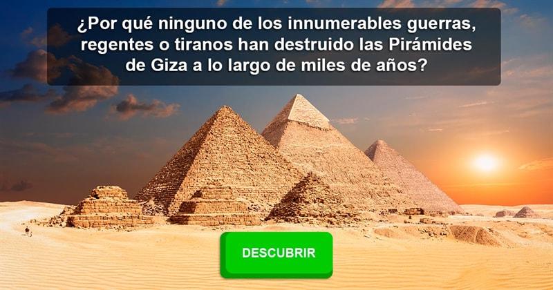 Cultura Historia: ¿Por qué ninguno de los innumerables guerras, regentes o tiranos han destruido las Pirámides de Giza a lo largo de miles de años?