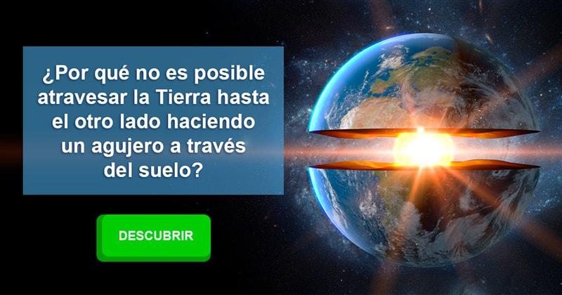 Geografía Historia: ¿Por qué no es posible atravesar la Tierra hasta el otro lado haciendo un agujero a través del suelo?