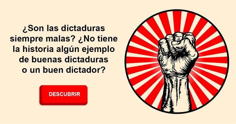 Historia Historia: ¿Son las dictaduras siempre malas? ¿No tiene la historia algún ejemplo de buenas dictaduras o un buen dictador?