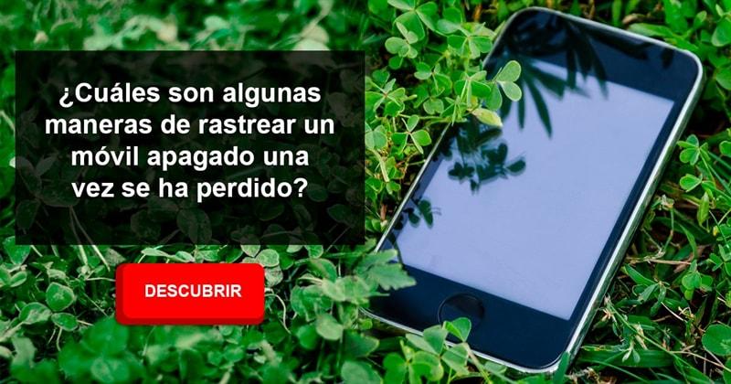 Сiencia Historia: ¿Cuáles son algunas maneras de rastrear un móvil apagado una vez se ha perdido?