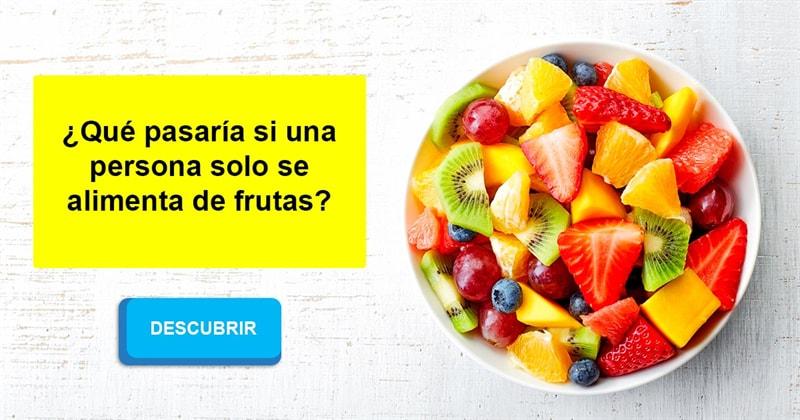Salud Historia: ¿Qué pasaría si una persona solo se alimenta de frutas?