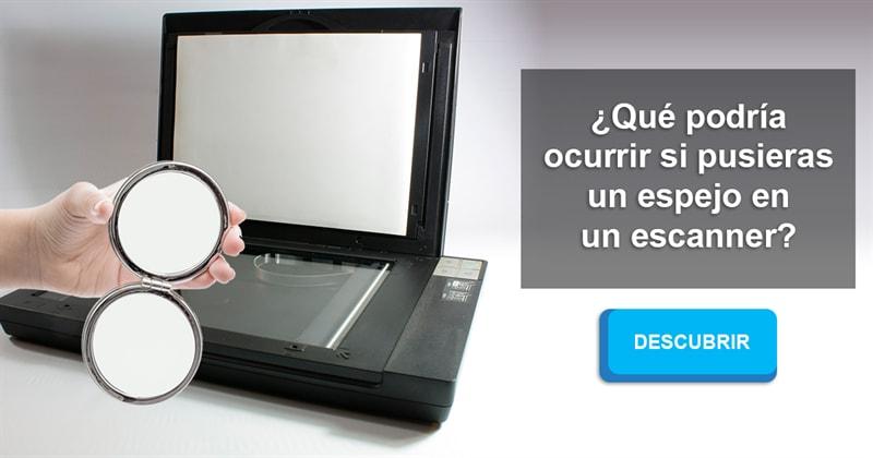 Сiencia Historia: ¿Qué podría ocurrir si pusieras un espejo en un escanner?