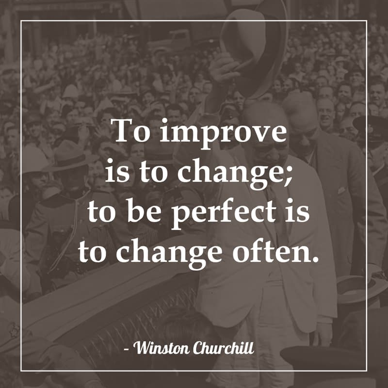 History Story: To improve is to change; to be perfect is to change often.