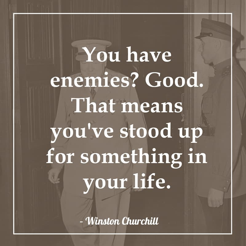 History Story: You have enemies? Good. That means you've stood up for something in your life.