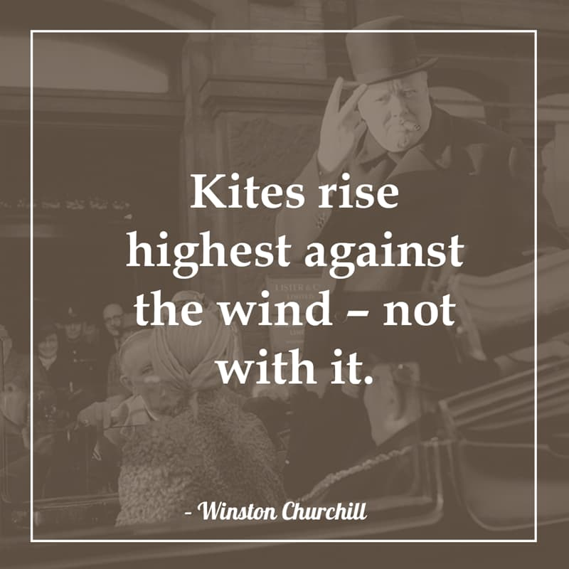 History Story: Kites rise highest against the wind – not with it.