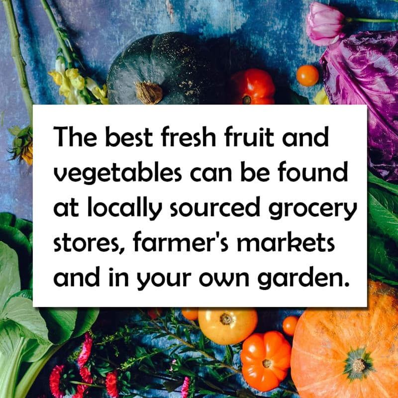 Science Story: The best fresh fruit and vegetables can be found at locally sources grocery stores, farmer's markets and in your own garden