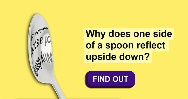 Science Story: Why is your reflection upside down in a spoon?
